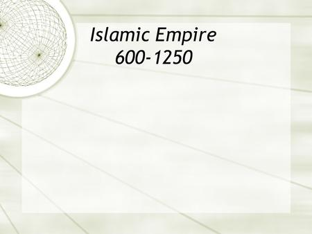 Islamic Empire 600-1250.
