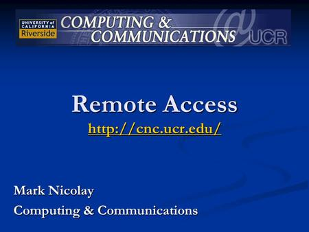 Remote Access   Mark Nicolay Computing & Communications.
