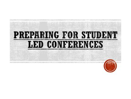  You will conduct your student led conference on Tuesday November 25th.  Your learning objective for this process  Schedule a Student Led Conference.