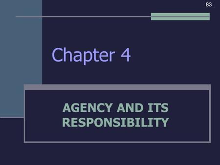 Chapter 4 AGENCY AND ITS RESPONSIBILITY 83. I. AGENCY OVERVIEW Agency – is the authority (or power) to act for or in place of another, a principal (person.
