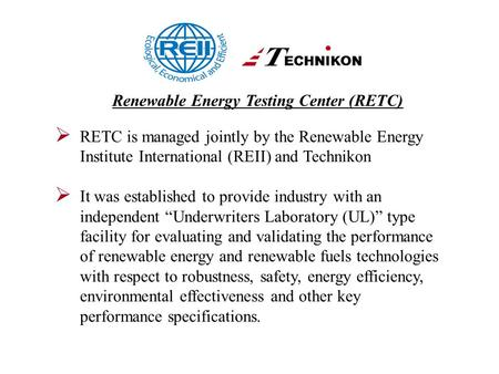  RETC is managed jointly by the Renewable Energy Institute International (REII) and Technikon  It was established to provide industry with an independent.