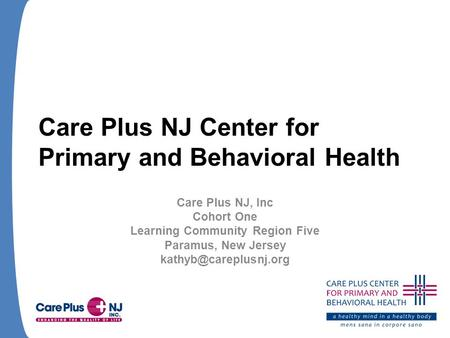 Care Plus NJ Center for Primary and Behavioral Health Care Plus NJ, Inc Cohort One Learning Community Region Five Paramus, New Jersey