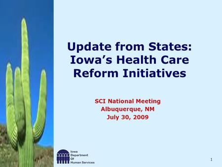 1 Update from States: Iowa's Health Care Reform Initiatives SCI National Meeting Albuquerque, NM July 30, 2009.