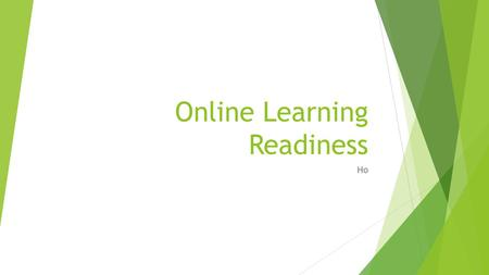 Online Learning Readiness Ho.  Go to ww.cpcc.edu/distanceww.cpcc.edu/distance  Click on Orientation.