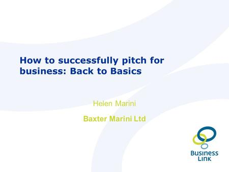 How to successfully pitch for business: Back to Basics Helen Marini Baxter Marini Ltd.