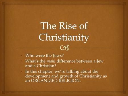 Who were the Jews? Who were the Jews? What's the main difference between a Jew and a Christian? What's the main difference between a Jew and a Christian?