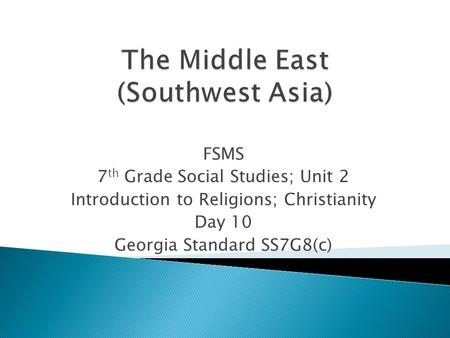 FSMS 7 th Grade Social Studies; Unit 2 Introduction to Religions; Christianity Day 10 Georgia Standard SS7G8(c)