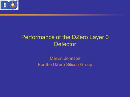 Performance of the DZero Layer 0 Detector Marvin Johnson For the DZero Silicon Group.