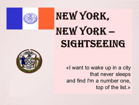New York, New York – sightseeing «I want to wake up in a city that never sleeps and find I'm a number one, top of the list.»