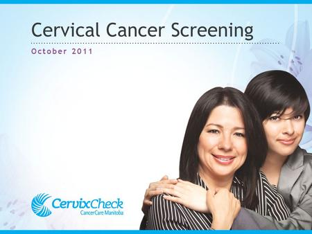 Cervical Cancer Screening October 2011. What do you know about cervical cancer screening?