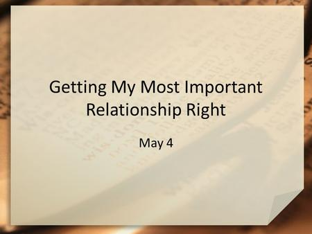 Getting My Most Important Relationship Right May 4.