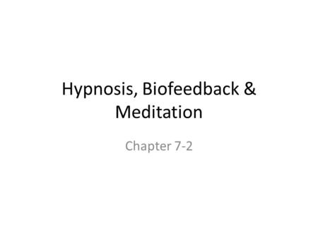 "Hypnosis, Biofeedback & Meditation Chapter 7-2. From ""The Healing Power of Hypnosis"" by Jean Callahan, 1997 Victor Rausch entered a hypnotic trance by."
