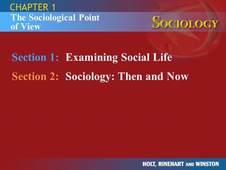 Section 1: Examining Social Life Section 2: Sociology: Then and Now