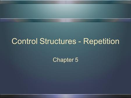 Control Structures - Repetition Chapter 5 2 Chapter Topics Why Is Repetition Needed The Repetition Structure Counter Controlled Loops Sentinel Controlled.