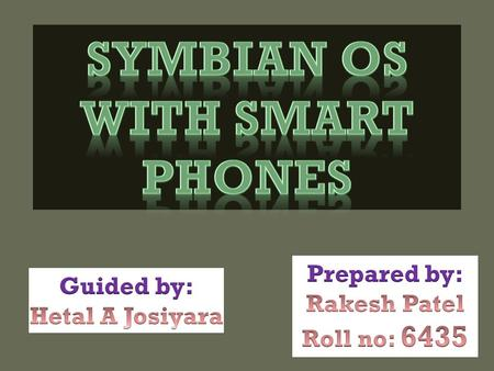 Symbian os with smart phones Guided by: Hetal A Josiyara