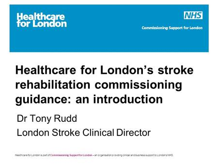 Healthcare for London is part of Commissioning Support for London – an organisation providing clinical and business support to London's NHS. Healthcare.