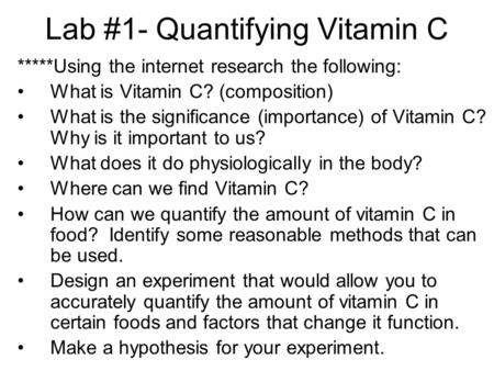 Lab #1- Quantifying Vitamin C *****Using the internet research the following: What is Vitamin C? (composition) What is the significance (importance) of.