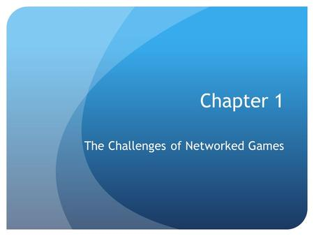 Chapter 1 The Challenges of Networked Games. Online Gaming Desire for entertainment has pushed the frontiers of computing and networking technologies.