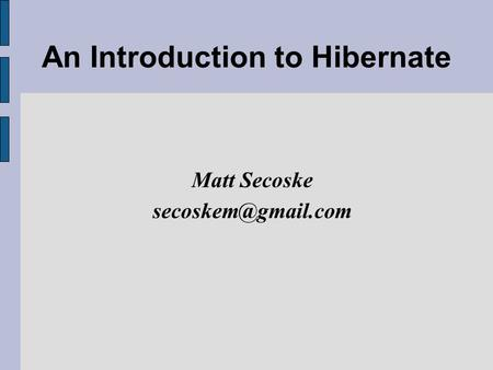 An Introduction to Hibernate Matt Secoske
