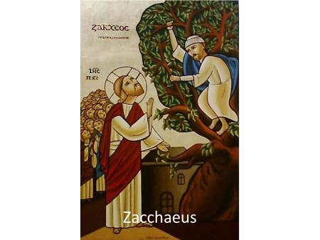 Zacchaeus. Luke 19:1-10 1 Then Jesus entered and passed through Jericho. 2 Now behold, there was a man named Zacchaeus, which was a chief tax collector,