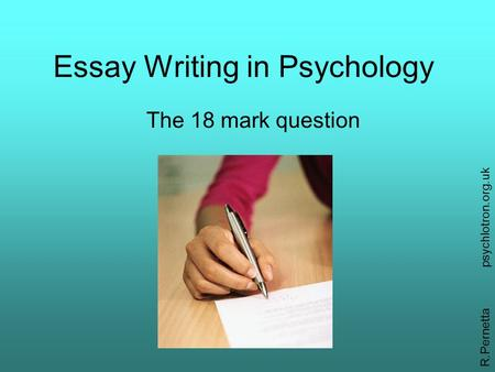 Essay Writing in Psychology The 18 mark question R.Pernettapsychlotron.org.uk.