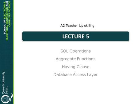 SQL Operations Aggregate Functions Having Clause Database Access Layer A2 Teacher Up skilling LECTURE 5.