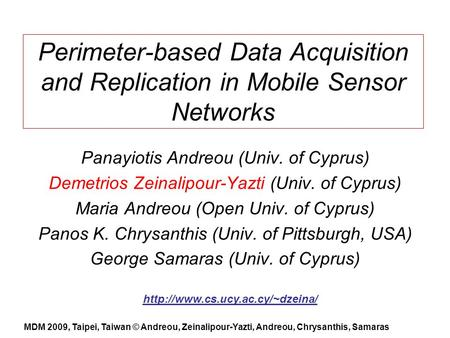 Perimeter-based Data Acquisition and Replication in Mobile Sensor Networks Panayiotis Andreou (Univ. of Cyprus) Demetrios Zeinalipour-Yazti (Univ. of Cyprus)