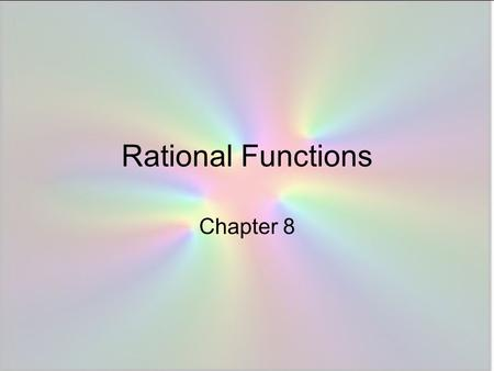 Rational Functions Chapter 8. Rational Function A function whose equation can be put in the form where P(x) and Q(x) are polynomials and Q(x) is nonzero.
