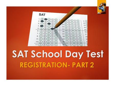 SAT School Day Test REGISTRATION- PART 2. Completing Your Bubble Sheet  Please review your SAT Registration Bubble Sheet and complete any remaining sections.