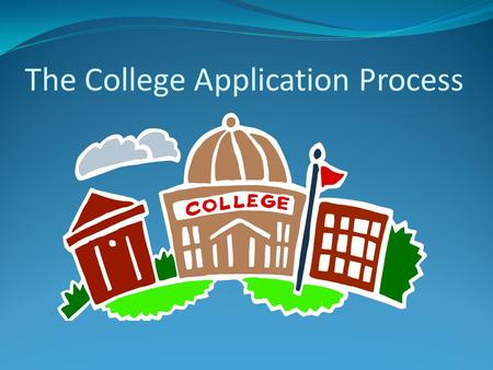 The College Application Process. What Are Colleges Looking For Transcript (Challenging courses, Positive GPA trend, grades) Rigor of Available Curriculum.