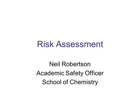 Neil Robertson Academic Safety Officer School of Chemistry