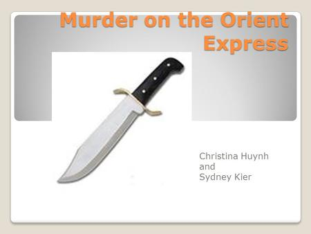 Murder on the Orient Express Christina Huynh and Sydney Kier.