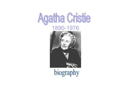 1890-1976. Agatha Christie was born on September 15,1890 in the English city Torquay. Agatha didn't go to school. Her mother was engaged in teaching.
