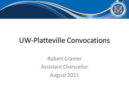 UW-Platteville Convocations Robert Cramer Assistant Chancellor August 2011.