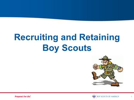 1 Recruiting and Retaining Boy Scouts. Recruiting Growing Your Troop.