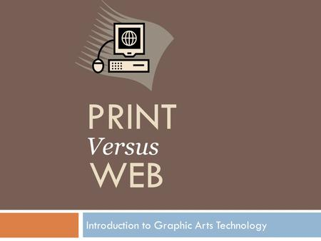 Introduction to Graphic Arts Technology PRINT Versus WEB.