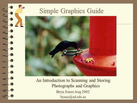 An Introduction to Scanning and Storing Photographs and Graphics Bryn Jones Aug 2002