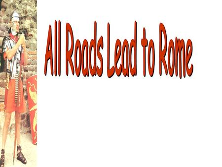 All Roads Lead to Rome.