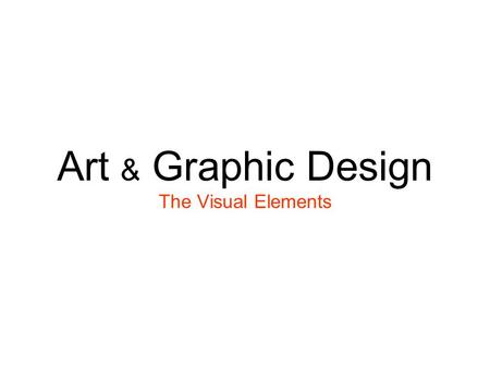 Art & Graphic Design The Visual Elements. What is Graphic Design?