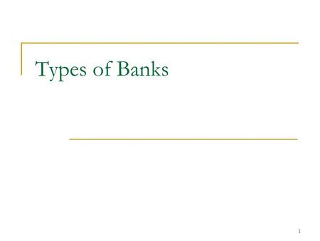 1 Types of Banks. 2 Central bank Development Bank Investment Bank Cooperative Credit Bank Regional Rural Bank Non Banking Financial Companies Types of.