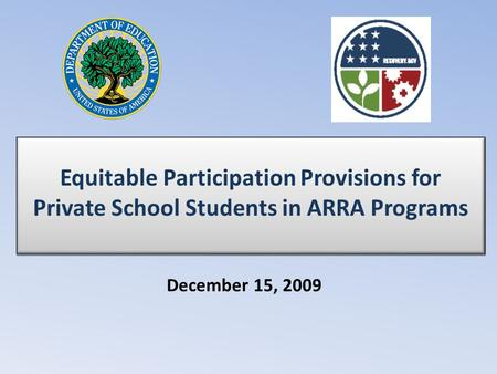 Equitable Participation Provisions for Private School Students in ARRA Programs December 15, 2009.