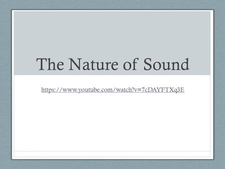 The Nature of Sound https://www.youtube.com/watch?v=7cDAYFTXq3E.