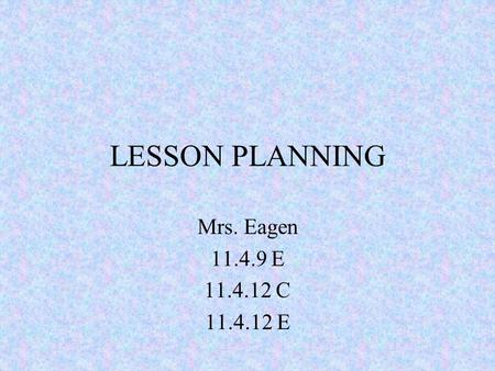 LESSON PLANNING Mrs. Eagen 11.4.9 E 11.4.12 C 11.4.12 E.