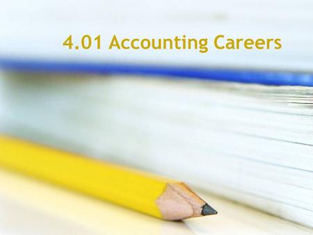 4.01 Accounting Careers What do Accountants do? Track companies' expenses Prepare, analyze and verify financial documents Look for ways to run businesses.
