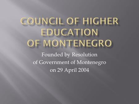 Founded by Resolution of Government of Montenegro on 29 April 2004.