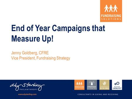 End of Year Campaigns that Measure Up! Jenny Goldberg, CFRE Vice President, Fundraising Strategy.
