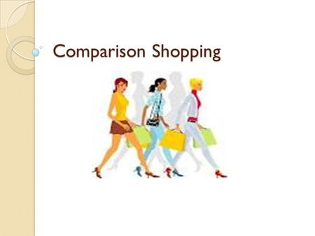 Comparison Shopping. Shopping Shopping is what you do when you spend income (money you have earned). You can do this in a variety of ways: a. In Store.