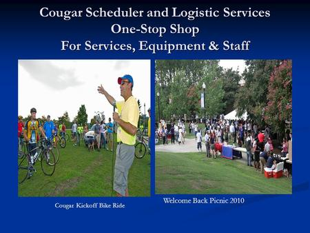 Cougar Scheduler and Logistic Services One-Stop Shop For Services, Equipment & Staff Cougar Kickoff Bike Ride Welcome Back Picnic 2010.