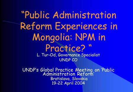 """Public Administration Reform Experiences in Mongolia: NPM in Practice"