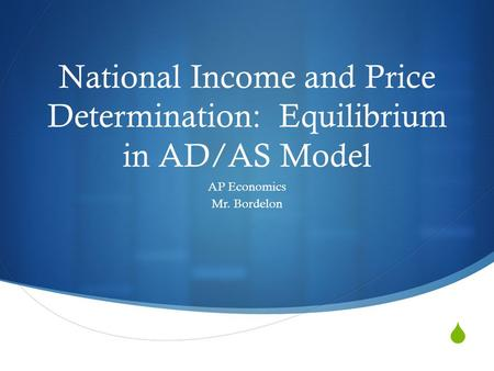 National Income and Price Determination: Equilibrium in AD/AS Model